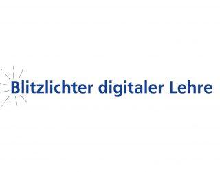 """Beitragsreihe """"Blitzlichter digitaler Lehre"""" geben Einblicke in die digitale Lehre während des Sommersemesters 2020"""